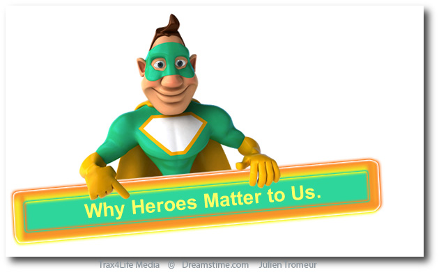 Why Heroes Matter To Us